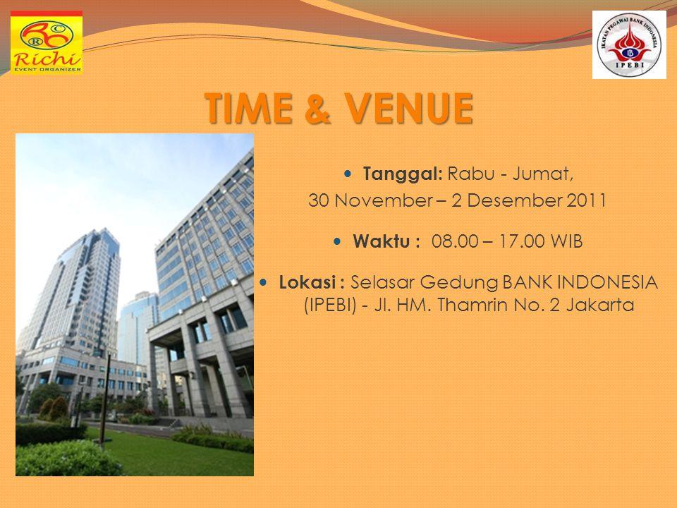 TIME & VENUE Tanggal: Rabu - Jumat, 30 November – 2 Desember 2011