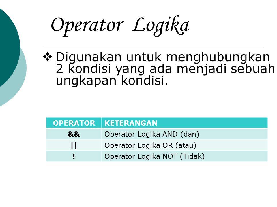 Operator Logika Digunakan untuk menghubungkan 2 kondisi yang ada menjadi sebuah ungkapan kondisi. OPERATOR.