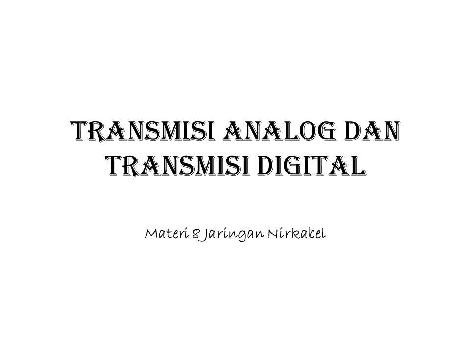 TRANSMISI ANALOG DAN TRANSMISI DIGITAL
