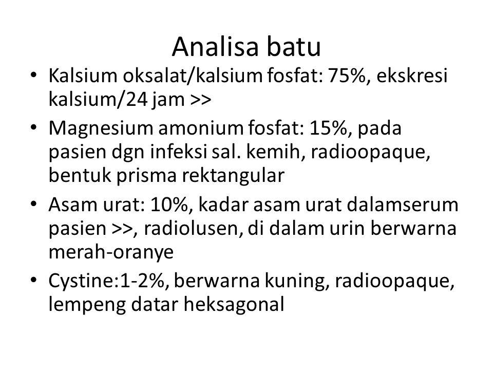 Analisa batu Kalsium oksalat/kalsium fosfat: 75%, ekskresi kalsium/24 jam >>
