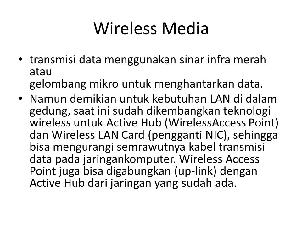 Wireless Media transmisi data menggunakan sinar infra merah atau gelombang mikro untuk menghantarkan data.