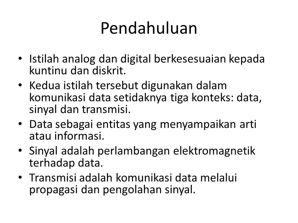 Pendahuluan Istilah analog dan digital berkesesuaian kepada kuntinu dan diskrit.