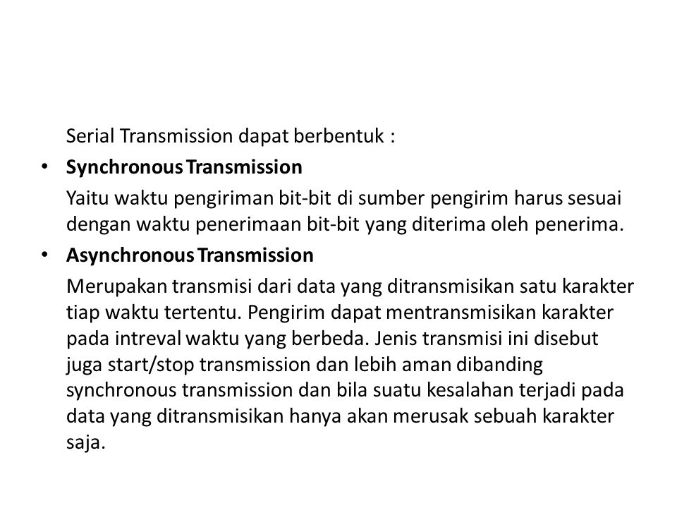 Serial Transmission dapat berbentuk :