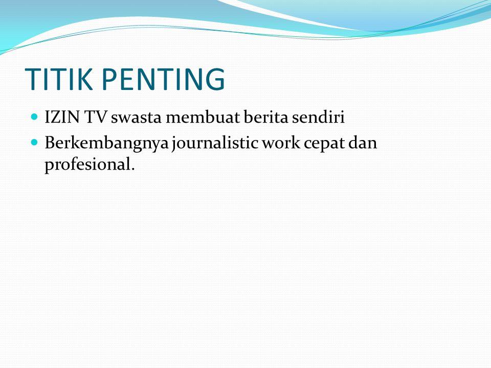 TITIK PENTING IZIN TV swasta membuat berita sendiri