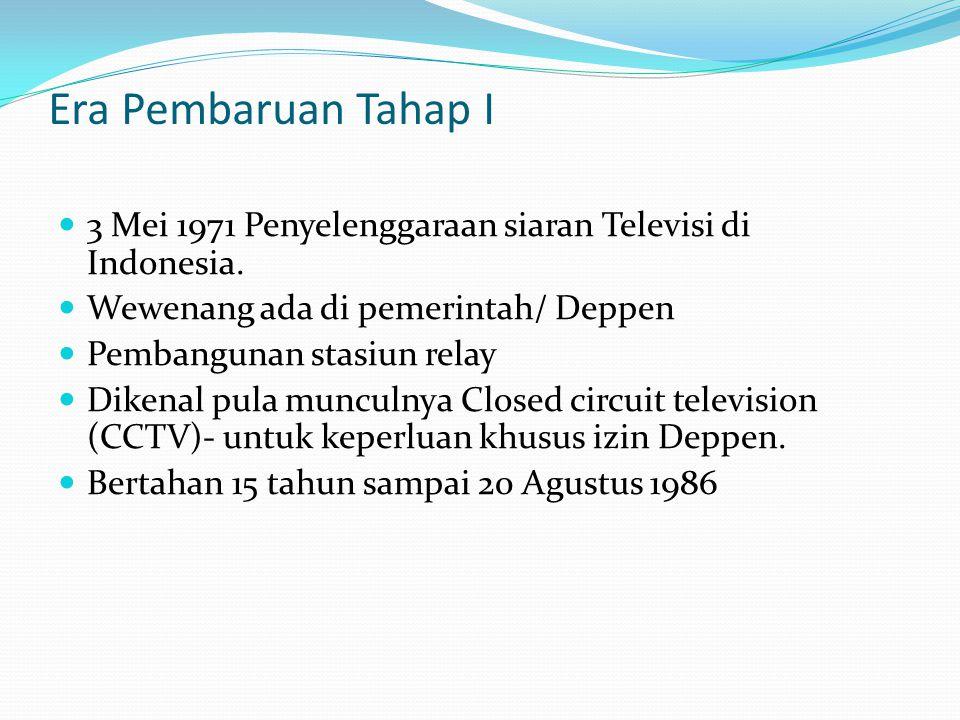Era Pembaruan Tahap I 3 Mei 1971 Penyelenggaraan siaran Televisi di Indonesia. Wewenang ada di pemerintah/ Deppen.