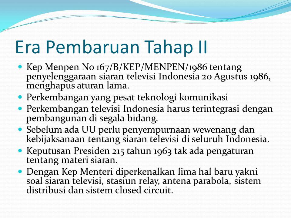 Era Pembaruan Tahap II Kep Menpen No 167/B/KEP/MENPEN/1986 tentang penyelenggaraan siaran televisi Indonesia 20 Agustus 1986, menghapus aturan lama.