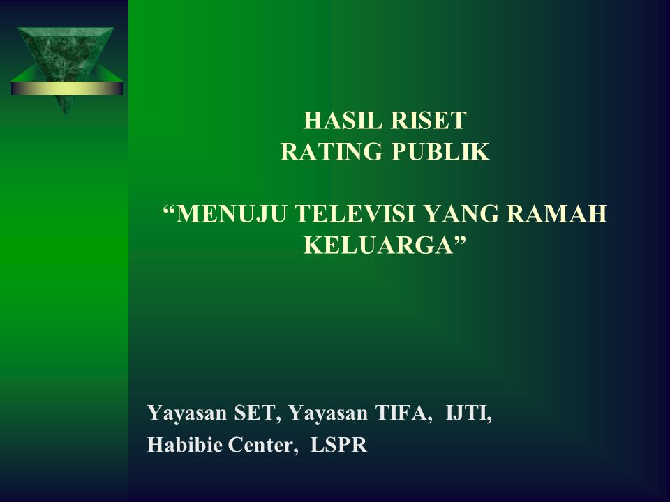 HASIL RISET RATING PUBLIK MENUJU TELEVISI YANG RAMAH KELUARGA