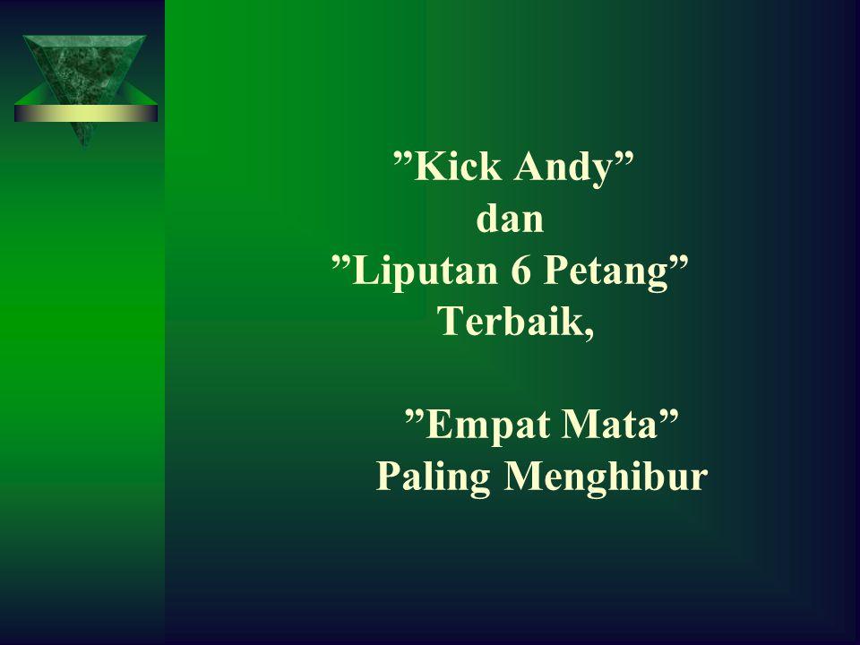 Kick Andy dan Liputan 6 Petang Terbaik, Empat Mata Paling Menghibur