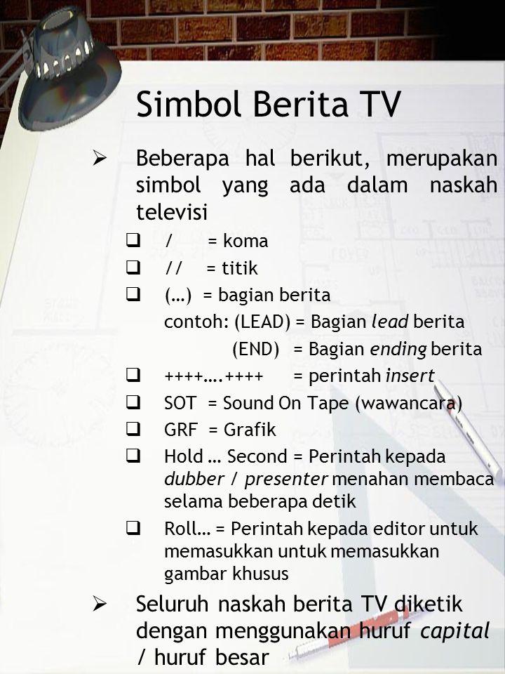 Simbol Berita TV Beberapa hal berikut, merupakan simbol yang ada dalam naskah televisi. / = koma.