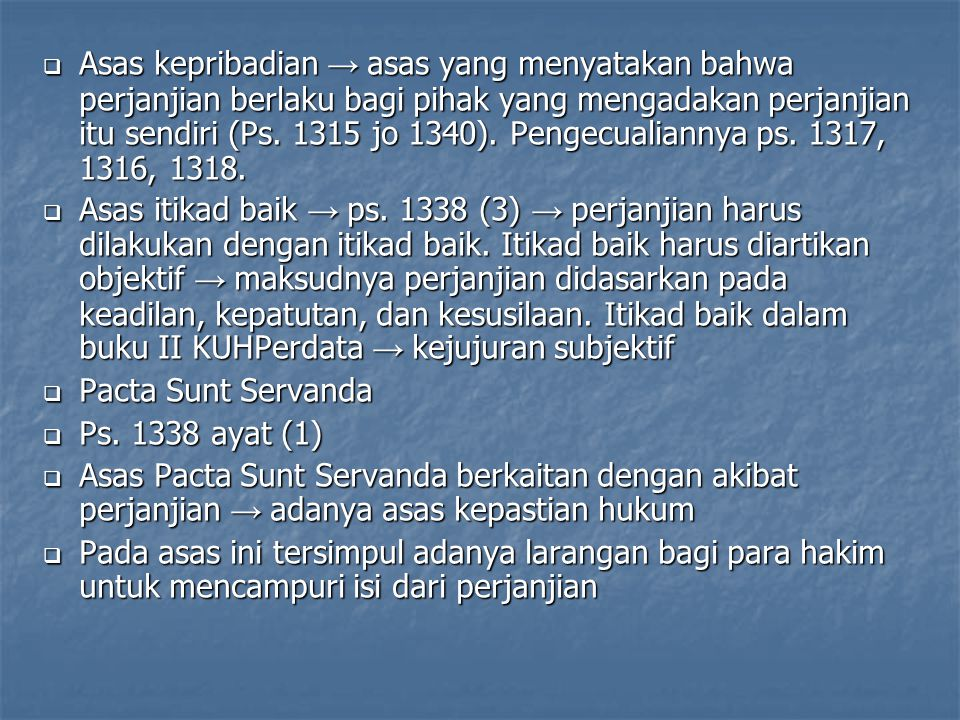 Asas kepribadian → asas yang menyatakan bahwa perjanjian berlaku bagi pihak yang mengadakan perjanjian itu sendiri (Ps. 1315 jo 1340). Pengecualiannya ps. 1317, 1316, 1318.