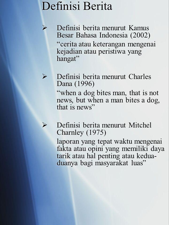 Definisi Berita Definisi berita menurut Kamus Besar Bahasa Indonesia (2002) cerita atau keterangan mengenai kejadian atau peristiwa yang hangat