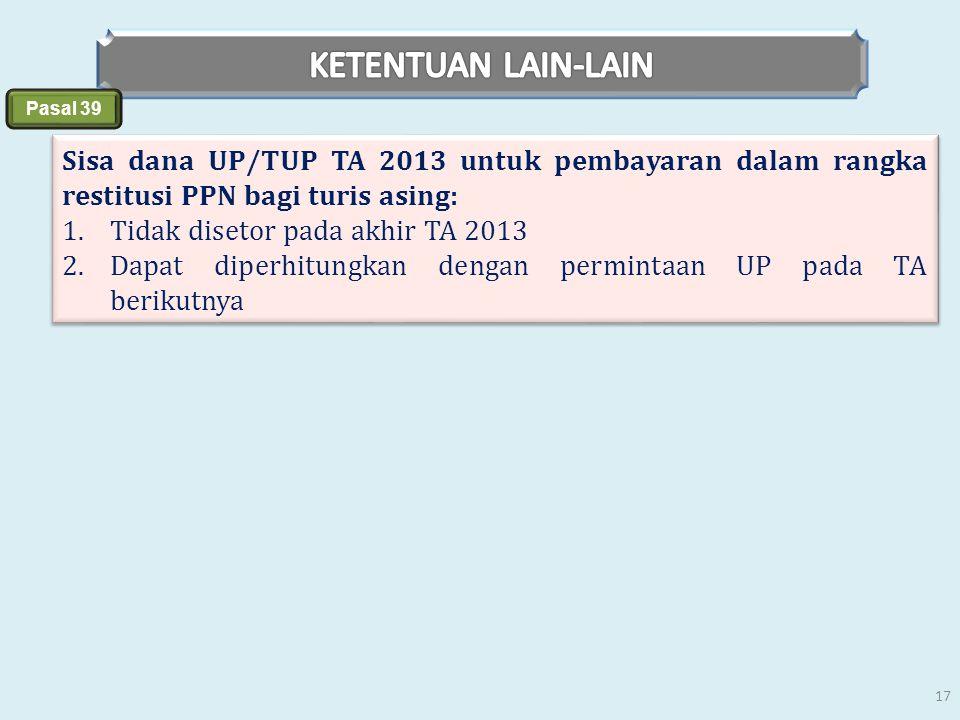 KETENTUAN LAIN-LAIN Pasal 39. Sisa dana UP/TUP TA 2013 untuk pembayaran dalam rangka restitusi PPN bagi turis asing: