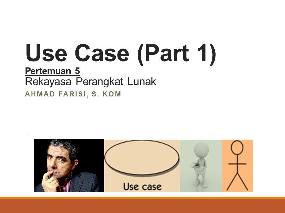 Use Case (Part 1) Pertemuan 5 Rekayasa Perangkat Lunak