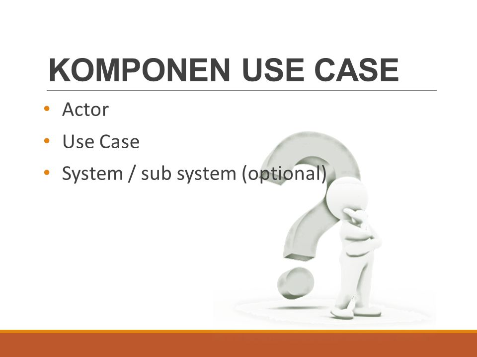 KOMPONEN USE CASE Actor Use Case System / sub system (optional)