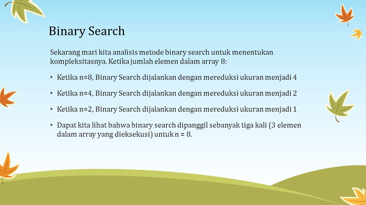 Binary Search Sekarang mari kita analisis metode binary search untuk menentukan kompleksitasnya. Ketika jumlah elemen dalam array 8: