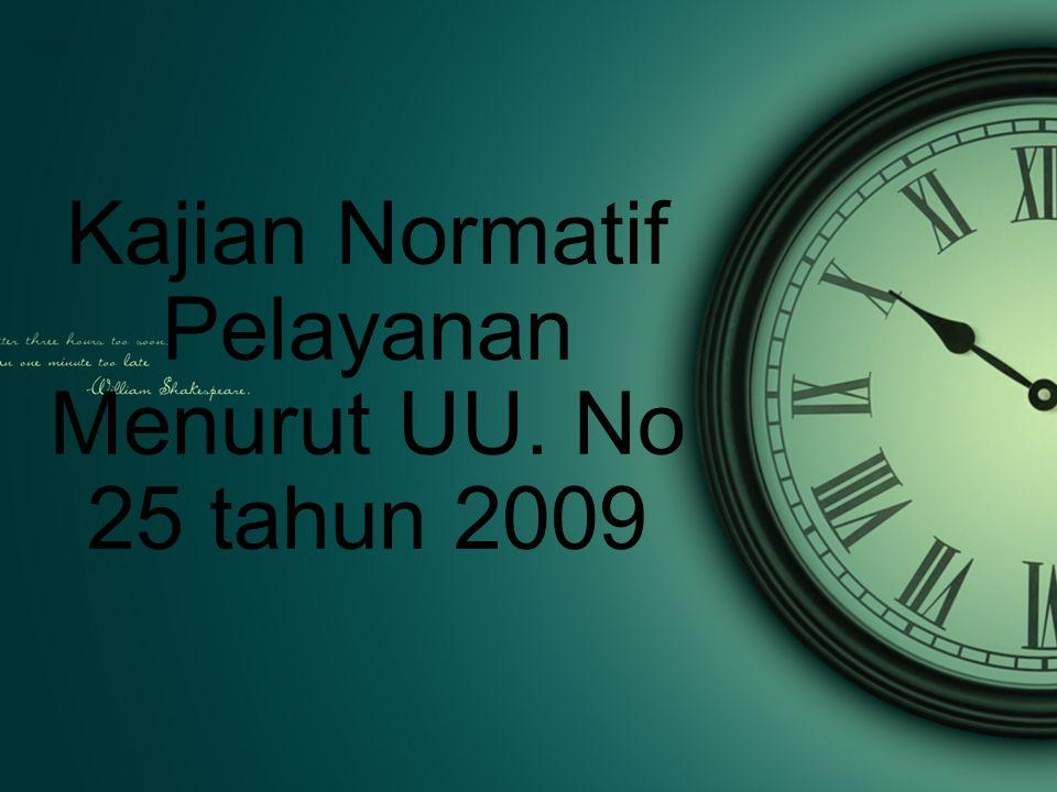 Kajian Normatif Pelayanan Menurut UU. No 25 tahun 2009