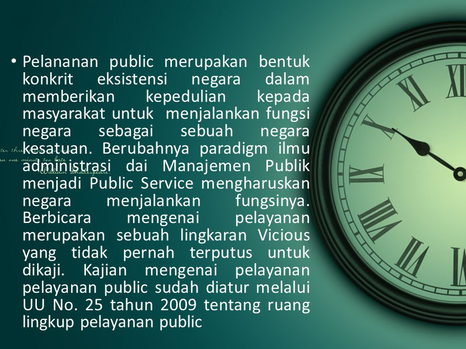 Pelananan public merupakan bentuk konkrit eksistensi negara dalam memberikan kepedulian kepada masyarakat untuk menjalankan fungsi negara sebagai sebuah negara kesatuan.