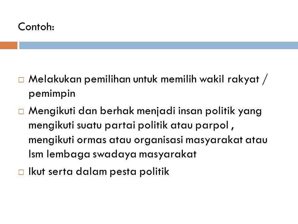 Contoh: Melakukan pemilihan untuk memilih wakil rakyat / pemimpin.