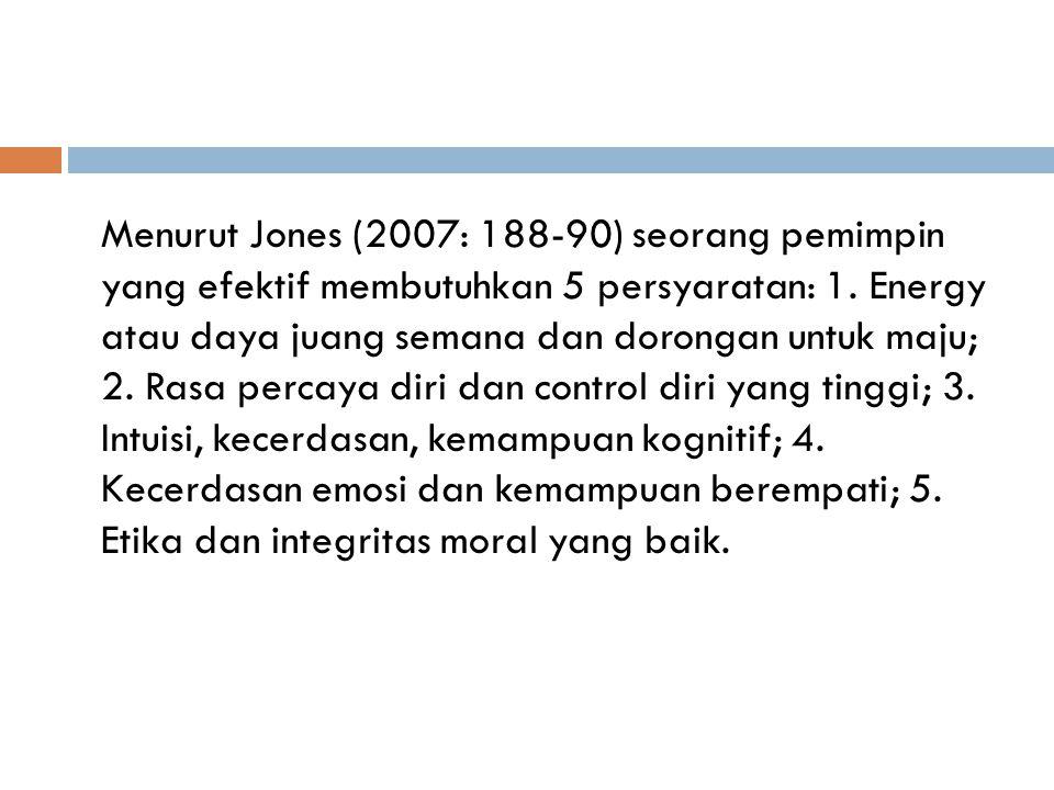 Menurut Jones (2007: 188-90) seorang pemimpin yang efektif membutuhkan 5 persyaratan: 1.