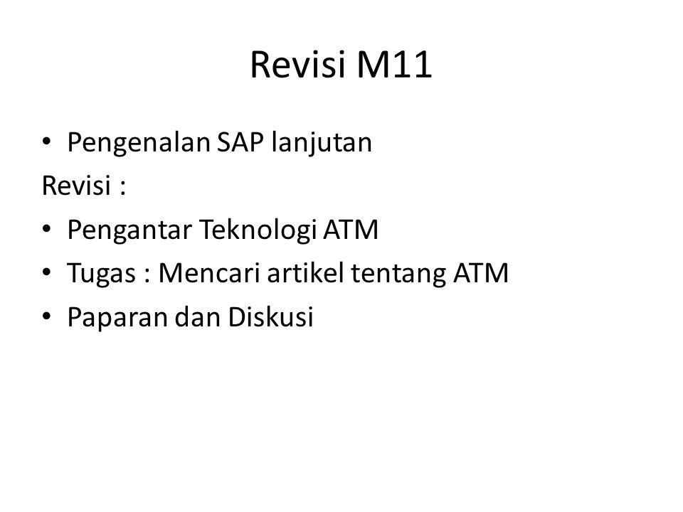Revisi M11 Pengenalan SAP lanjutan Revisi : Pengantar Teknologi ATM