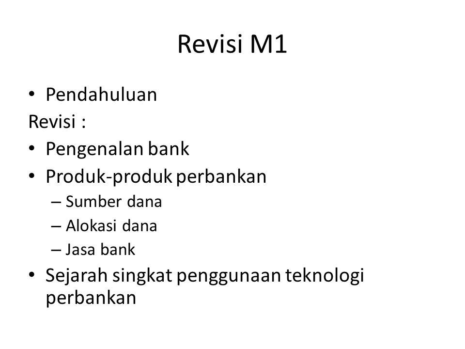 Revisi M1 Pendahuluan Revisi : Pengenalan bank Produk-produk perbankan