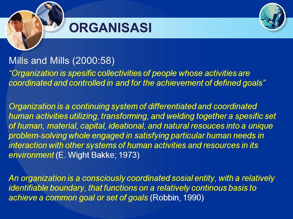 ORGANISASI Mills and Mills (2000:58)