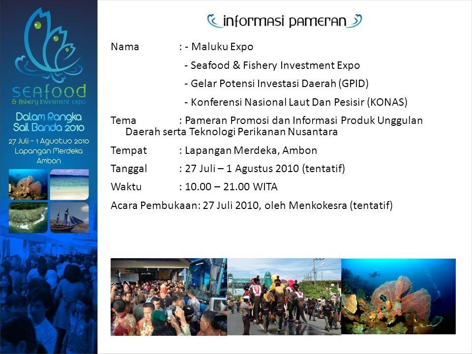 Nama : - Maluku Expo - Seafood & Fishery Investment Expo. - Gelar Potensi Investasi Daerah (GPID)