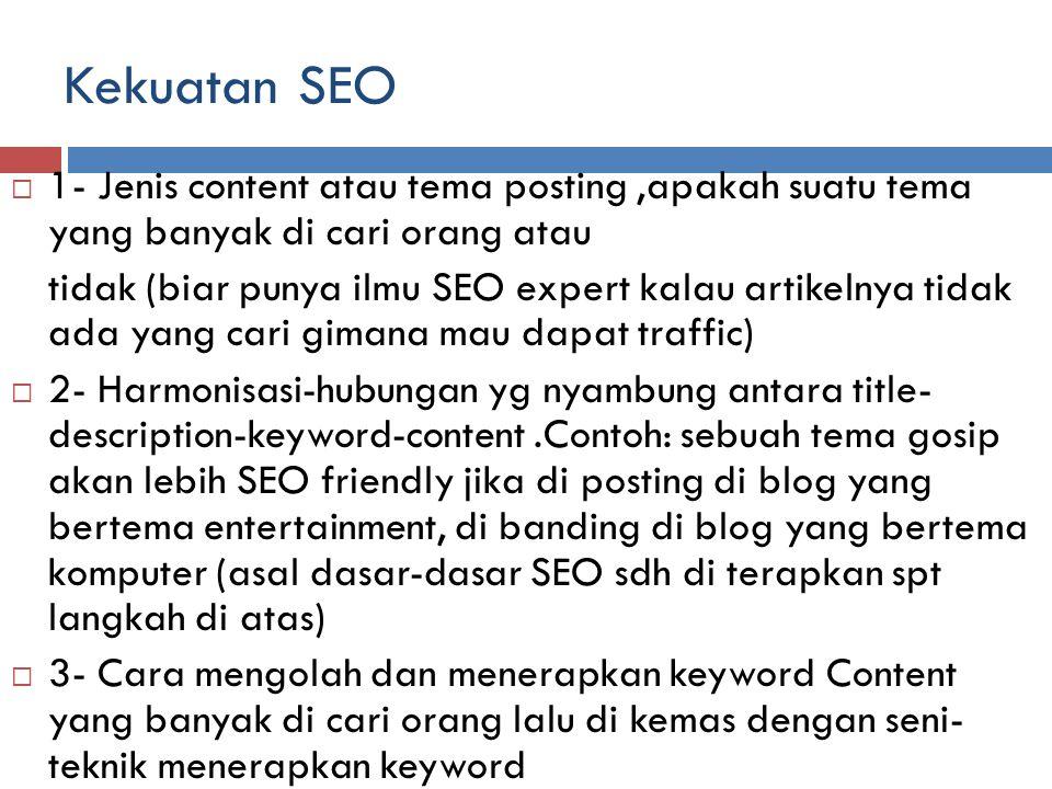 Kekuatan SEO 1- Jenis content atau tema posting ,apakah suatu tema yang banyak di cari orang atau.