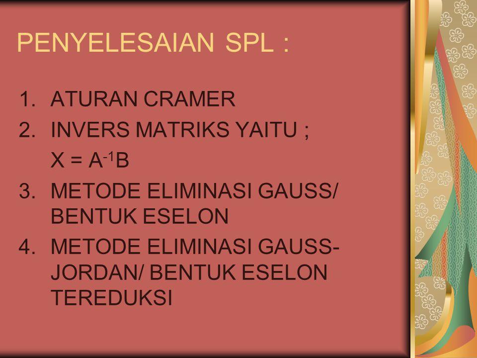 PENYELESAIAN SPL : ATURAN CRAMER INVERS MATRIKS YAITU ; X = A-1B