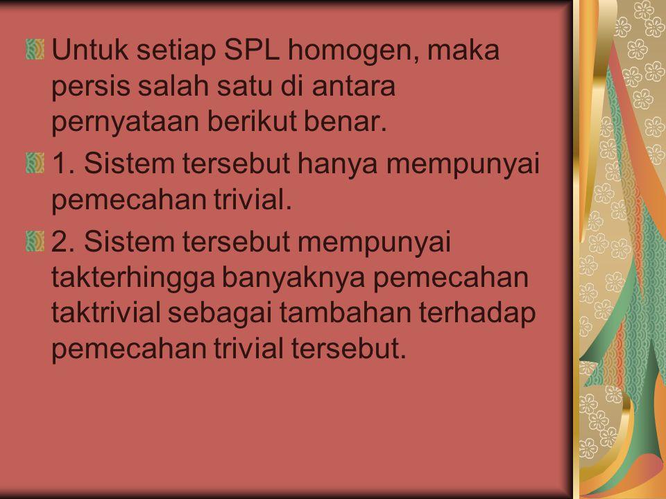 Untuk setiap SPL homogen, maka persis salah satu di antara pernyataan berikut benar.