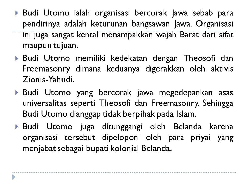 Budi Utomo ialah organisasi bercorak Jawa sebab para pendirinya adalah keturunan bangsawan Jawa. Organisasi ini juga sangat kental menampakkan wajah Barat dari sifat maupun tujuan.