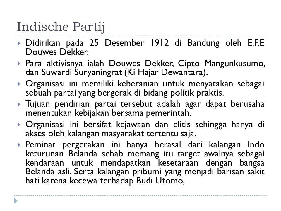 Indische Partij Didirikan pada 25 Desember 1912 di Bandung oleh E.F.E Douwes Dekker.