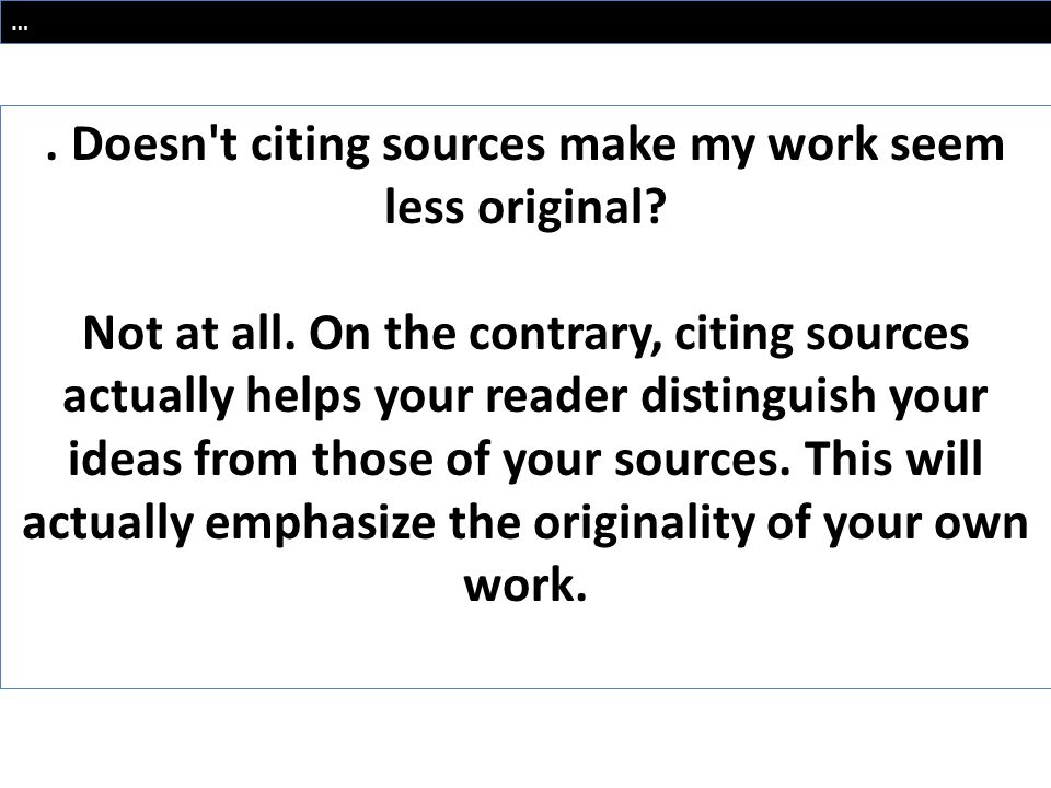 . Doesn t citing sources make my work seem less original