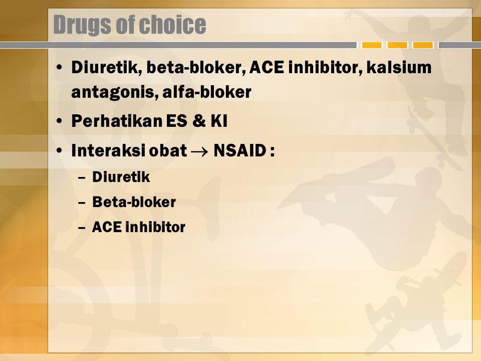 Drugs of choice Diuretik, beta-bloker, ACE inhibitor, kalsium antagonis, alfa-bloker. Perhatikan ES & KI.