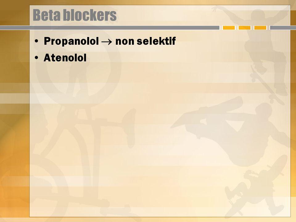 Beta blockers Propanolol  non selektif Atenolol