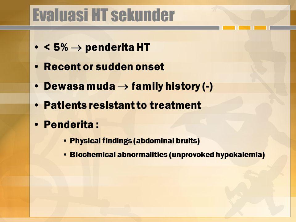 Evaluasi HT sekunder < 5%  penderita HT Recent or sudden onset