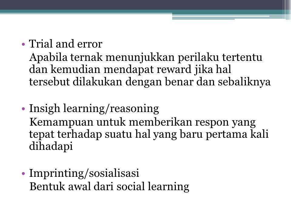 Trial and error Apabila ternak menunjukkan perilaku tertentu dan kemudian mendapat reward jika hal tersebut dilakukan dengan benar dan sebaliknya.