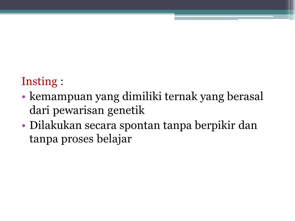 Insting : kemampuan yang dimiliki ternak yang berasal dari pewarisan genetik.