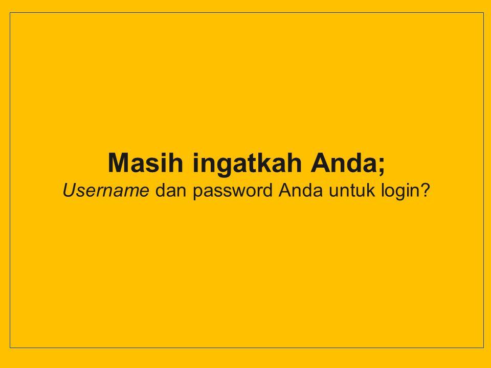 Username dan password Anda untuk login