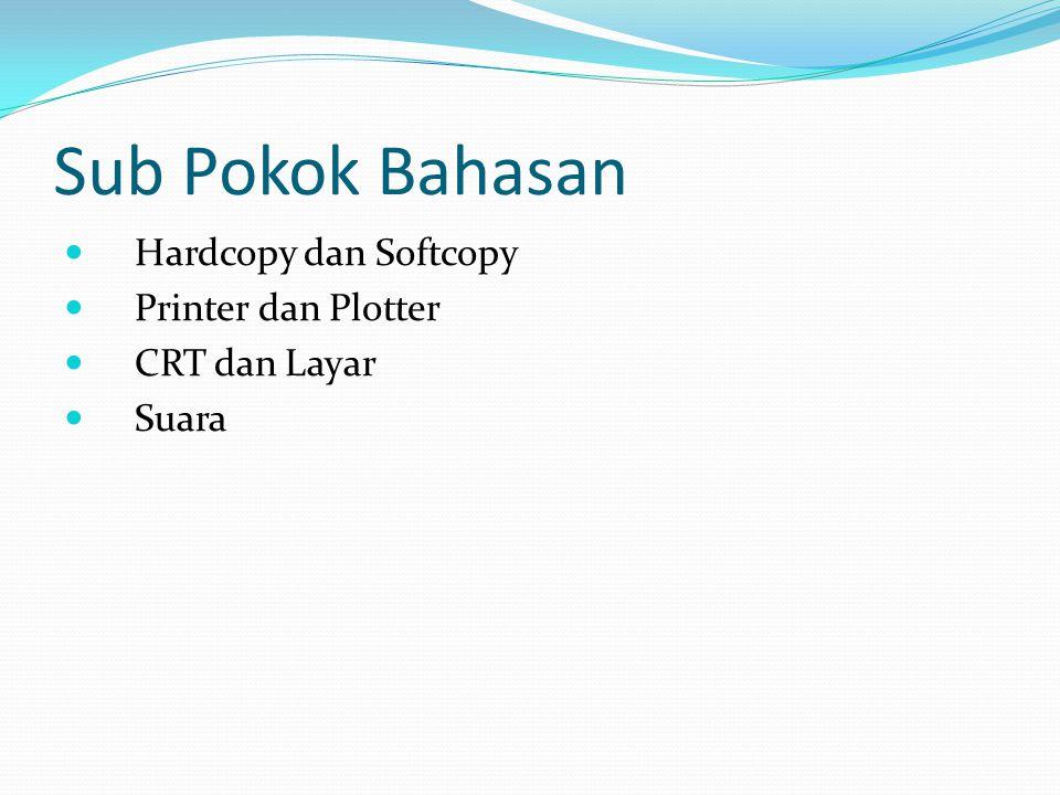 Sub Pokok Bahasan Hardcopy dan Softcopy Printer dan Plotter