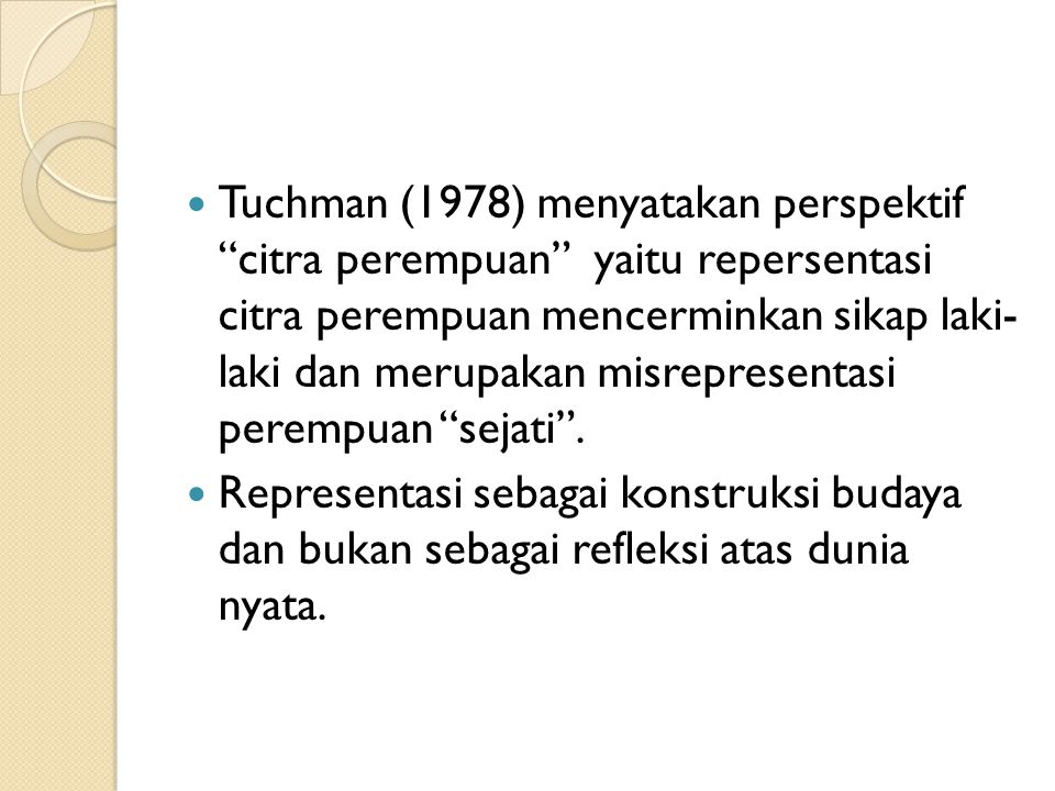 Tuchman (1978) menyatakan perspektif citra perempuan yaitu repersentasi citra perempuan mencerminkan sikap laki- laki dan merupakan misrepresentasi perempuan sejati .