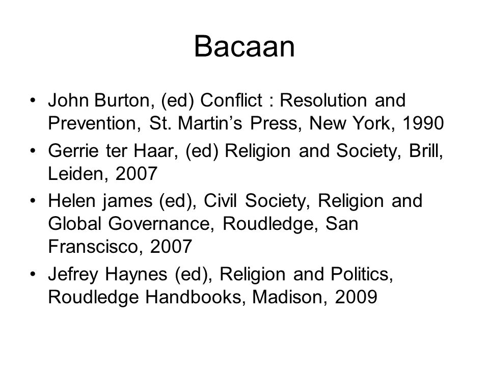 Bacaan John Burton, (ed) Conflict : Resolution and Prevention, St. Martin's Press, New York, 1990.