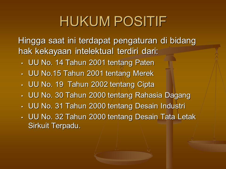 HUKUM POSITIF Hingga saat ini terdapat pengaturan di bidang hak kekayaan intelektual terdiri dari: UU No. 14 Tahun 2001 tentang Paten.