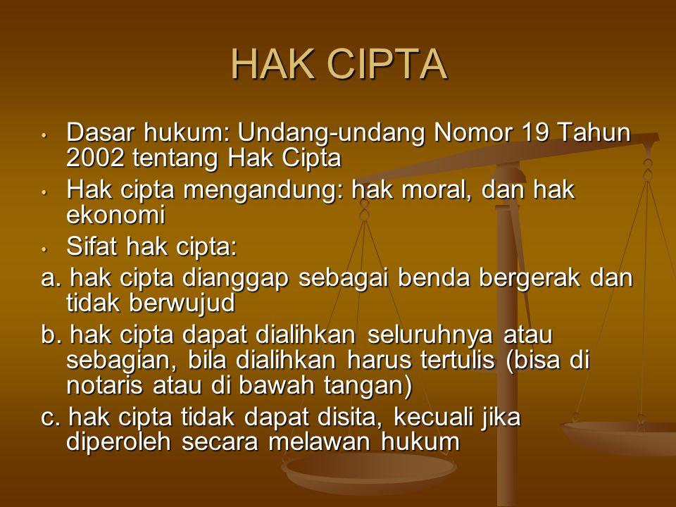 HAK CIPTA Dasar hukum: Undang-undang Nomor 19 Tahun 2002 tentang Hak Cipta. Hak cipta mengandung: hak moral, dan hak ekonomi.