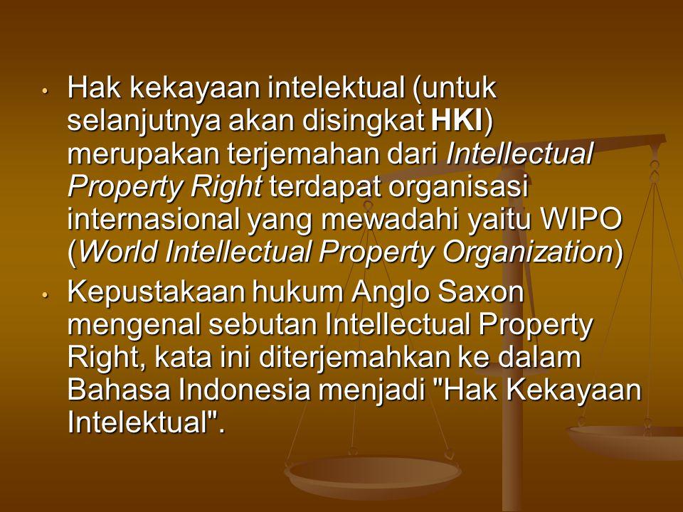 Hak kekayaan intelektual (untuk selanjutnya akan disingkat HKI) merupakan terjemahan dari Intellectual Property Right terdapat organisasi internasional yang mewadahi yaitu WIPO (World Intellectual Property Organization)
