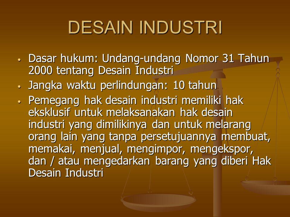 DESAIN INDUSTRI Dasar hukum: Undang-undang Nomor 31 Tahun 2000 tentang Desain Industri. Jangka waktu perlindungan: 10 tahun.