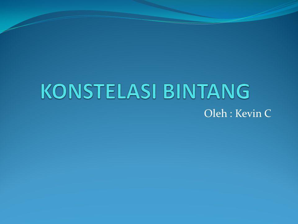 KONSTELASI BINTANG Oleh : Kevin C