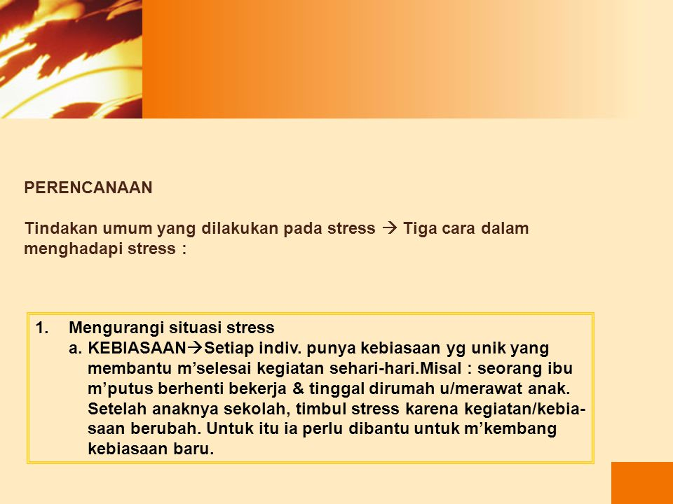 PERENCANAAN Tindakan umum yang dilakukan pada stress  Tiga cara dalam. menghadapi stress : Mengurangi situasi stress.