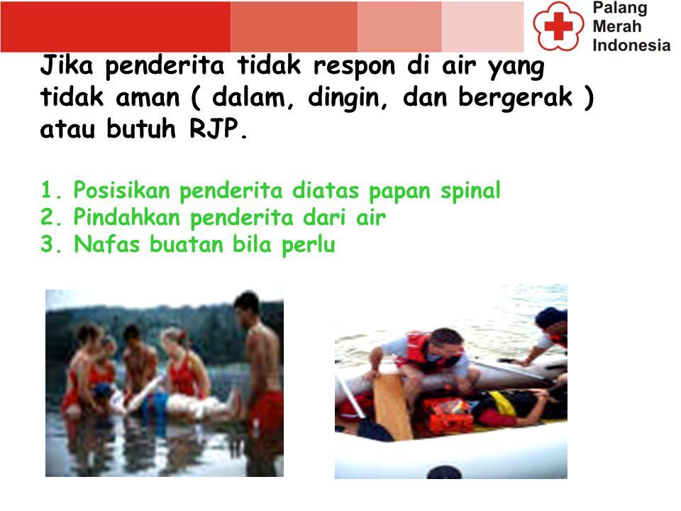 Jika penderita tidak respon di air yang