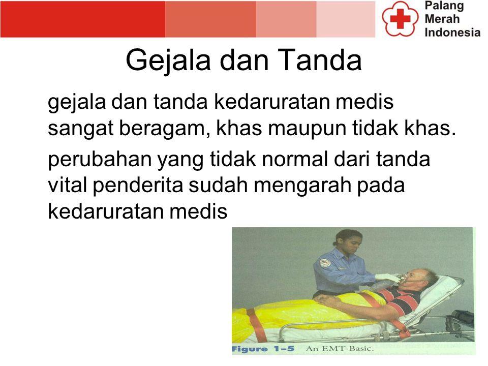 Gejala dan Tanda gejala dan tanda kedaruratan medis sangat beragam, khas maupun tidak khas.
